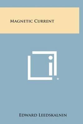 [(Magnetic Current)] [By (author) Edward Leedskalnin] published on (October, 2013)