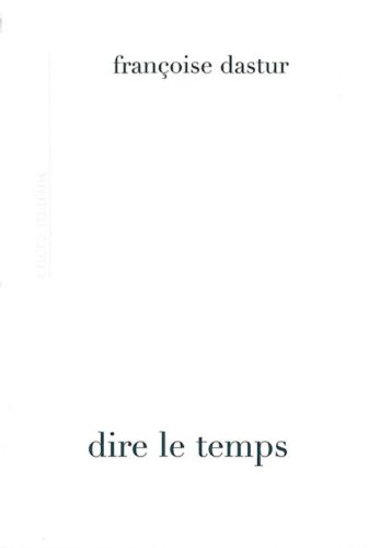 Dire le temps: Esquisse d'une chronologie phénoménologique par Francoise Dastur