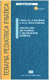 Terapia pediatrica pratica. Guida alla diagnosi e alla prescrizione. Prontuario dei farmaci e dei prodotti dietetici