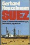 Suez. Der Kanal im Streit der Strategen, Diplomaten, Ingenieure - Gerhard Konzelmann