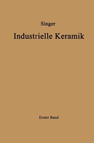 """Industrielle Keramik: """"Erster Band Die Rohstoffe Eigenschaften, Vorkommen, Gewinnung Und Untersuchung"""""""