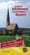 Auf dem Jakobsweg durch Südost-Bayern: Von Passau über Altötting nach Kufstein und von Salzburg zum Hohen Peissenberg