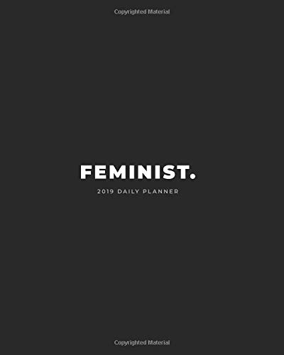 2019 Daily Planner; Feminist.: Large Monthly Planner and Personal Organizer (Large Daily, Weekly and Monthly Calendar Planner, Band 1)
