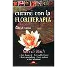 Curarsi con la floriterapia. Fiori di Bach