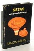 SETAS. Guia para el aficionado. Nuestras especies mas comunes e interesantes, toxicas y comestibles de RAMON MENAL. Pamplona, 1971. Gomez .