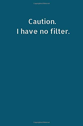 Caution. I Have No Filter: Small Lined A5 Notebook (6
