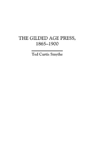 The Gilded Age Press, 1865-1900 (History of American Journalism,)
