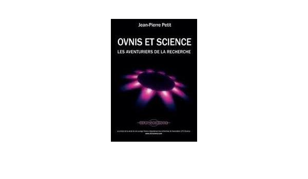 Amazon Fr Ovnis Et La Science Les Aventuriers De La Recherche Jean Pierre Petit Livres