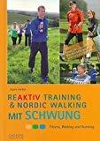 Reaktiv Training & Nordic Walking mit Schwung: Fitness, Walking und Running -