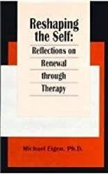 Reshaping the Self: Reflections on Renewal through Therapy by Michael Eigen (1995-12-31)