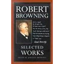 Robert Browning: Selected Works by Robert Browning (2002-06-30)
