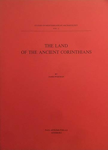 The land of the ancient Corinthians (Studies in Mediterranean archaeology) par James Wiseman