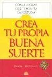 Crea tu Propia Buena Suerte / Lucky You: Como Lograr que te Sonria la Fortuna / Proven Strategies You Can Use to Find Your Fortune