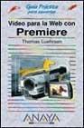 Video para la web con premiere - guia practica para usuarios - (Guias Practicas) por Thomas Luehrsen
