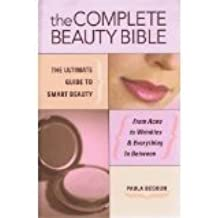 The Complete Beauty Bible: The Ultimate Guide to Smart Beauty by Begoun, Paula (2011) Hardcover
