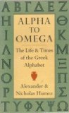 Alpha to Omega: Life and Times of the Greek Alphabet