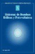 Sistemas de bombeo eolicos y fotovoltaicos / Wind pumping systems and photovoltaic par Manuel-Alonso Castro Gil