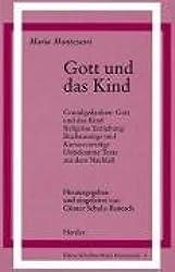 Gott und das Kind: Grundgedanken: Gott und das Kind. Religiöse Erziehung: Buchauszüge und Kursusvorträge. Unbekannte Texte aus dem Nachlass
