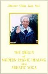 The Origin of Modern Pranic Healing and Arhatic Yoga Master Choa Kok Sui by Master Choa Kok Sui (2006-08-02)
