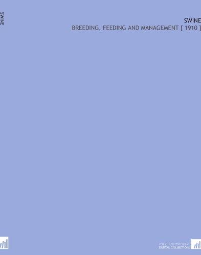 Swine: Breeding, Feeding and Management [ 1910 ] por William Dietrich