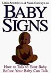 Baby Signs: How to Talk with Your Baby Before Your Baby Can Talk by Linda Acredolo (1997-04-17)