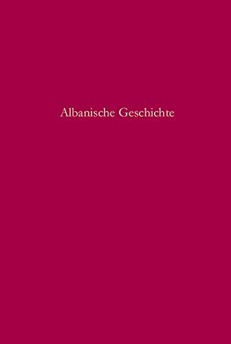 Albanische Geschichte: Stand und Perspektiven der Forschung (Südosteuropäische Arbeiten, Band 140)