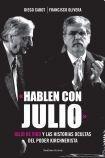 """""""Hablen con Julio"""" : Julio De Vido y las historias ocultas del poder kirchnerista.-- ( Investigación periodística )"""