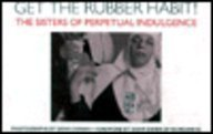 Get the Rubber Habit!: The Sisters of Perpetual Indulgence (AIDS Awareness S.)