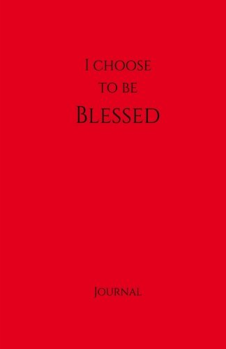 I Choose to Be Blessed Journal:  Red: Red Cover, Daily Diary, Blank Journal & Notebook for Adults, Teens or Kids (Elite Journal)
