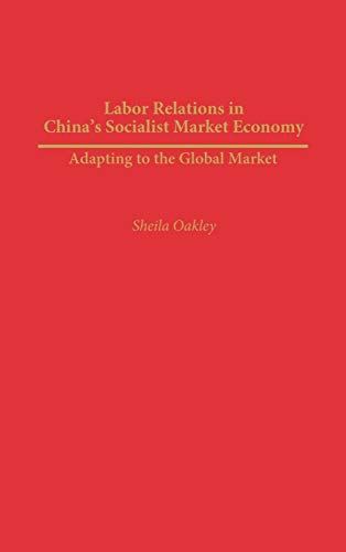 Labor Relations in China's Socialist Market Economy: Adapting to the Global Market
