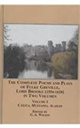 The Complete Poems and Plays of Fulke Greville, Lord Brooke (1554-1628), in Two Volumes: Coelica Mustapha Alaham v. I