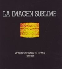 La imagen sublime. Vídeo de creación en España (1970-1987) por Manuel Palacio