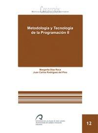 Metodología y tecnología de la programación II (Manual docente universitario. Área de Enseñanzas Técnicas) por Margarita Díaz Roca