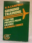 Ground Training for the Private Pilot Licence: Principles of Flight, Air Frames and Aero Engines, Aircraft Airworthiness, Aircraft, Instruments Manual 3 por R. D. Campbell