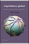 Capitalismo global: El trasfondo económico de la historia del siglo XX (Memoria Crítica) por Jeffry Frieden