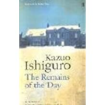 The Remains of the Day: Written by Kazuo Ishiguro, 2005 Edition, (New edition) Publisher: Faber and Faber [Paperback]