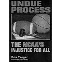 Undue Process: The NCAA's Injustice for All by Don Yaeger (1991-01-01)