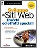 Sviluppo di siti Web. Trucchi ed effetti speciali. Con CD-ROM