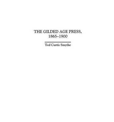 [ Gilded Age Press, 1865-1900 History of American Journalism, By ( Author ) Oct-2004 Hardcover