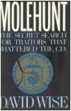 Molehunt: The Secret Search for Traitors That Shattered the CIA por David Wise