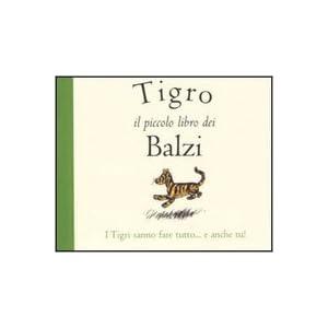 Tigro. Il piccolo libro dei balzi