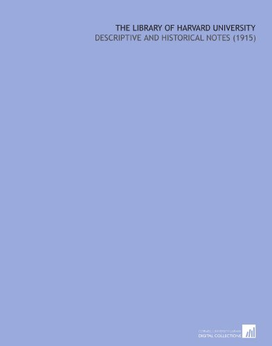 The Library of Harvard University: Descriptive and Historical Notes (1915) por Alfred Claghorn Potter