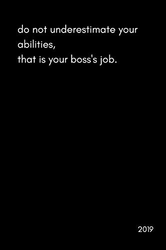 Do Not Underestimate Your Abilities, That is Your Boss's Job 2019: Funny Work Daily Diary With Times For The Office (Page A Day Appointments Scheduler With To Do and Notes Sections|370 Pages) (Officer Hr Chief)