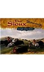 The Sioux: Nomadic Buffalo Hunters (America's First Peoples)