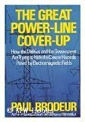 The Great Power-Line Cover-Up: How the Utilities and the Government Are Trying to Hide the Cancer Hazard Posed by Electromagnetic Fields by Paul Brodeur (1993-09-03)