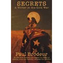 Secrets: A Writer in the Cold War by Paul Brodeur (1997-04-03)