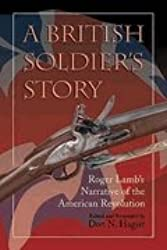 A BRITISH SOLDIERS STORY - Roger Lamb's Narrative of the American Revolution