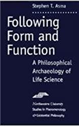 Following Form and Function: Philosophical Archaeology of Life Science (Studies in Phenomenology and Existential Philosophy) by Stephen T. Asma (1997-02-28)