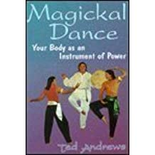 Magickal Dance: Your Body as an Instrument of Power (Lewellyn's Practical Guide to Personal Power) by Ted Andrews (1995-10-08)