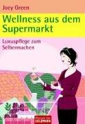 Preisvergleich Produktbild Wellness aus dem Supermarkt: Luxuspflege zum Selbermachen